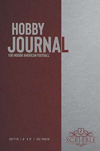 Hobby Journal for Indoor American football: 150-page dotted grid Journal with individually numbered pages for Hobbyists and Outdoor Activities . Matte and color cover. Classical/Modern design.
