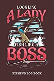 Look Like A Lady Fish Like A Boss: Fishing Log Book and Fishing Trip Journal For Fisherwomen - CC Fishermen Supplies