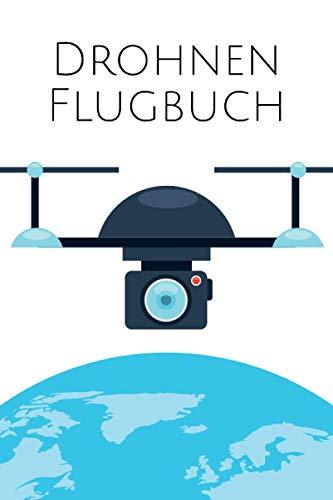 Drohnen Flugbuch: Drohnen & Quadrokopter Logbuch für den Flug-Nachweis mit Pre-Flight Checkliste und Platz für 800+ Flüge