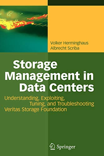 Storage Management in Data Centers: Understanding, Exploiting, Tuning, and Troubleshooting Veritas Storage Foundation