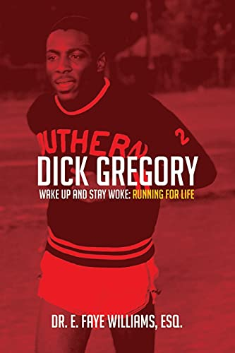 Dick Gregory Wake Up and Stay Woke: Running for Life