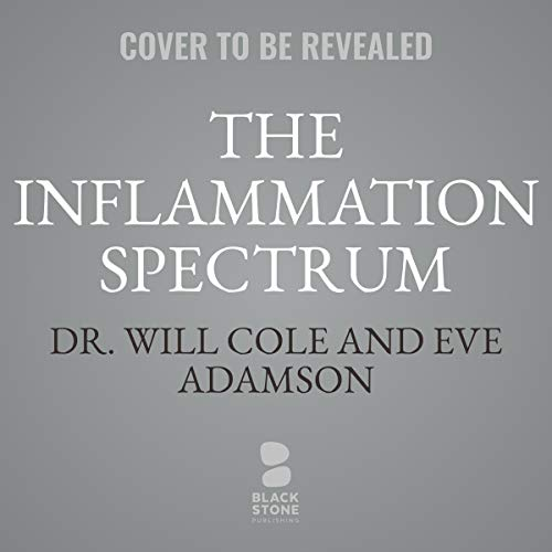 The Inflamation Spectrum     Find Your Food Triggers and Reset Your System              By:                                                                                                                                 Dr. Will Cole,                                                                                        Eve Adamson                           Length: 11 hrs and 12 mins     Not rated yet     Overall 0.0