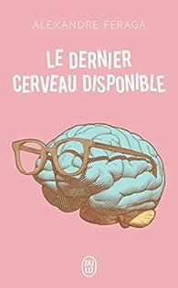 Le dernier cerveau disponible par Alexandre Feraga