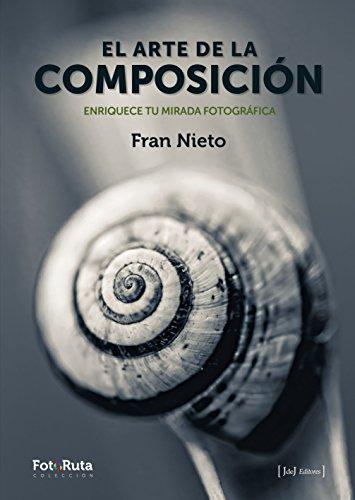 El arte de la composición: Enriquece tu mirada fotográfica: 25 (FotoRuta)