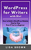WordPress for Writers with Divi: How to Build a WordPress Website Step by Step Even if You're a Beginner (English Edition)