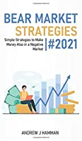 Bear Market Strategies #2021: How to Use Indicators, Fundamentals and Applications for Win in the Market (Market Trader)