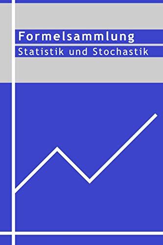 Formelsammlung Statistik und Stochastik: Tafelwerk Statistik und Stochastik
