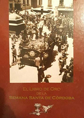 EL LIBRO DE ORO DE LA SEMANA SANTA DE CÓRDOBA (1950 -...