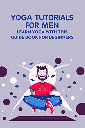 Yoga Tutorials for Men: Learn Yoga with This Guide Book for Beginners: Yoga Book (English Edition)