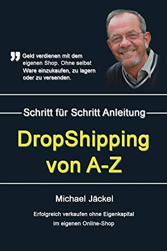 eBook Dropshipping von A-Z Erfolgreich verkaufen ohne Eigenkapital: Dein eigener Online-Shop - Geld verdienen im Internet und passives Einkommen ohne Waren einzukaufen, zu lagern oder  versenden zu müssen