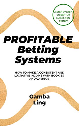 Betting Strategies That Give You A Consistent And Lucrative Income: A Betting Guide With Systems That Beat The Bookies And Casinos (English Edition)