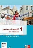 Le Cours intensif 1. Cahier d'activités mit CD-ROM und Übungssoftware online: Französisch als 3. Fremdsprache