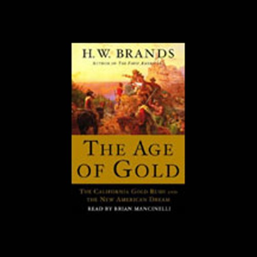 The Age of Gold     The California Gold Rush and the New American Dream              Autor:                                                                                                                                 H.W. Brands                               Sprecher:                                                                                                                                 Brian Mancinelli                      Spieldauer: 6 Std.     Noch nicht bewertet     Gesamt 0,0