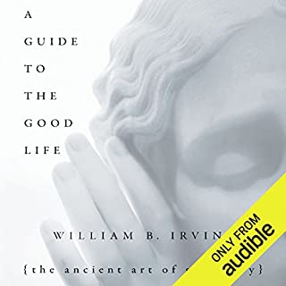 A Guide to the Good Life     The Ancient Art of Stoic Joy              By:                                                                                                                                 William B. Irvine                               Narrated by:                                                                                                                                 James Patrick Cronin                      Length: 8 hrs and 3 mins     2,708 ratings     Overall 4.5