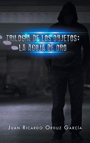 Trilogía de los objetos la aguja de oro/ Trilogy of objects the golden needle