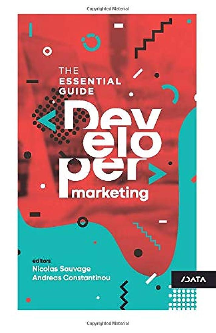 固めるモデレータ驚いたDeveloper Marketing: The Essential Guide