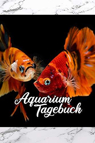 Aquarium Tagebuch: Terminplaner, Notizbuch für Aquaristik, Fisch, Kampffisch, Beta Freunde um wichtige Termine wie Wasserwechsel zu notieren