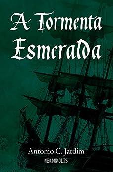 A Tormenta Esmeralda (Portuguese Edition) by [Antonio C. Jardim]