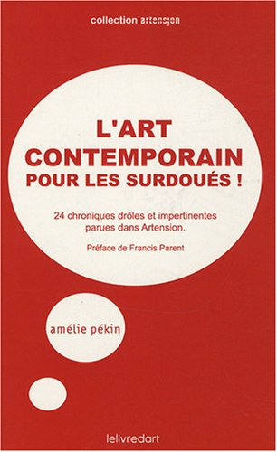 L'art contemporain pour les surdoués ! : 24 chroniques drôles et impertinentes (Artension)
