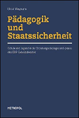 Pädagogik und Staatssicherheit: Schule und Jugend in der Erziehungsideologie und -praxis des DDR-Geheimdienstes