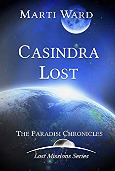 Casindra Lost: Paradisi Chronicles (Lost Mission Series Book 1) by [Marti Ward]