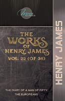 The Works of Henry James, Vol. 22 (of 36): The Diary of a Man of Fifty; The Europeans (Moon Classics)