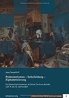Protestantismus - Schulbildung - Alphabetisierung: Das Elementarschulwesen im Gebiet Sachsen-Anhalts vom 16. bis 18. Jahrhundert