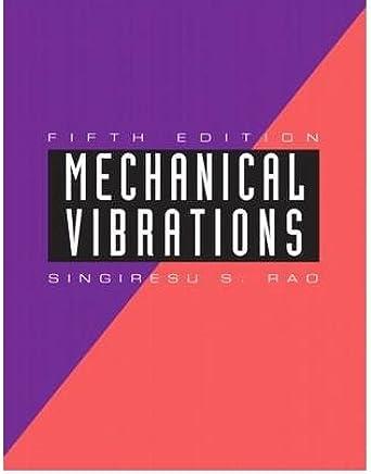 [(Mechanical Vibrations)] [Author: Singiresu S. Rao] published on (September, 2010)