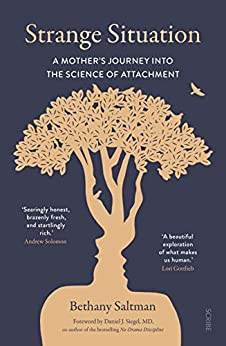 Strange Situation: a mother's journey into the science of attachment by [Bethany Saltman, Daniel J. Siegel]