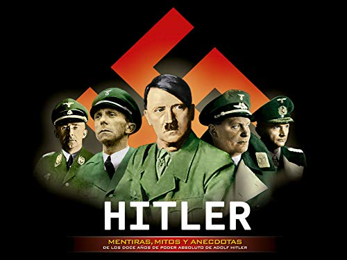 Hitler: Mentiras, Mitos y Anecdotas