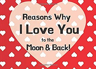 Reasons Why I Love You To The Moon & Back: Fill In The Blank Why I Love You Book | Fill In 40 Prompts To Tell Your Love St...