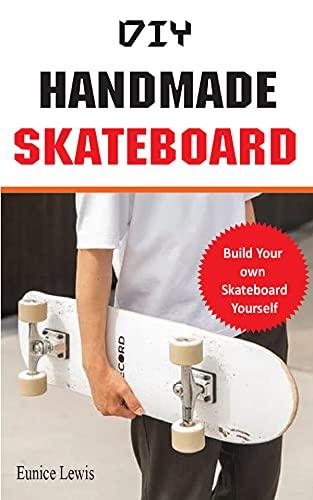 DIY HANDMADE SKATEBOARD: Build a long board, cruiser, or street deck (Do It Yourself) (English Edition)