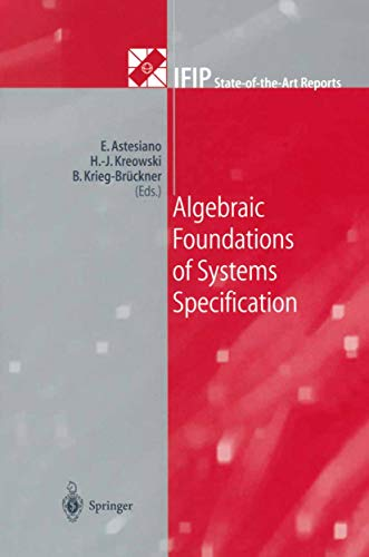 Algebraic Foundations of Systems Specification (IFIP State-of-the-Art Reports) (English Edition)