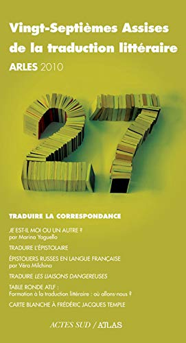 Vingt Septiemes Assises De La Traduction Litteraire Arles 2010 Traduire La Correspondance