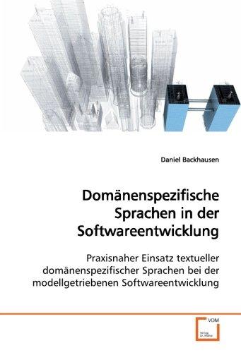 Domänenspezifische Sprachen in der Softwareentwicklung: Praxisnaher Einsatz textueller domänenspezifischer Sprachen bei der modellgetriebenen Softwareentwicklung