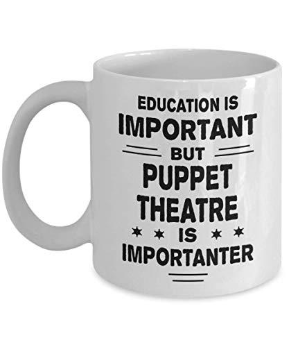 N\A Taza de Teatro de Marionetas - La educación es Importante Pero es más Importante - Taza de té y café de cerámica novedosa y Divertida Regalos geniales para Hombres o Mujeres con Caja de Regalo