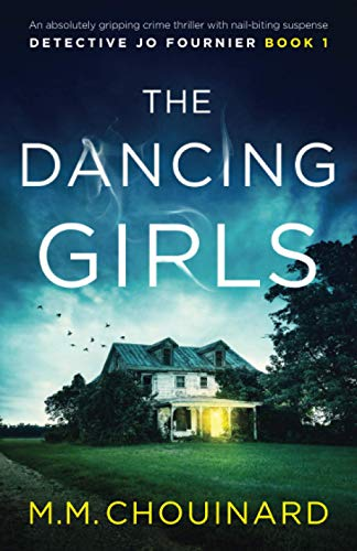 Compare Textbook Prices for The Dancing Girls: An absolutely gripping crime thriller with nail-biting suspense Detective Jo Fournier  ISBN 9781786818249 by Chouinard, M.M.