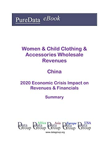 Women & Child Clothing & Accessories Wholesale Revenues China Summary: 2020 Economic Crisis Impact on Revenues & Financials (English Edition)