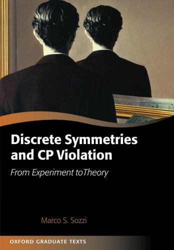 Discrete Symmetries and Cp Violation: From Experiment To Theory (Oxford Graduate Texts)