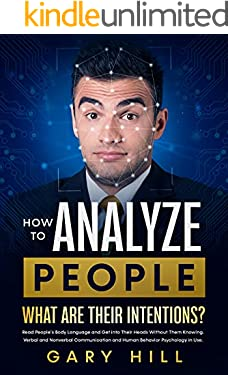 How To Analyze People: What Are Their Intentions? Read People's Body Language and Get Into Their Heads Without Them Knowing. Verbal & Nonverbal Communication and Human Behavior Psychology in Use.