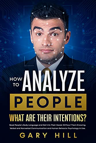 How To Analyze People: What Are Their Intentions? Read People's Body Language and Get Into Their Heads Without Them Knowing. Verbal & Nonverbal Communication and Human Behavior Psy