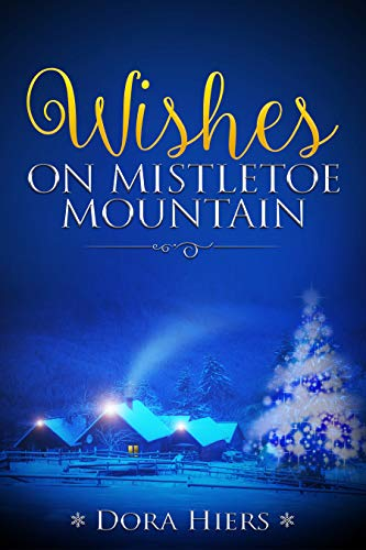 Wishes on Mistletoe Mountain (Flurries of Christmas Hope Book 1)