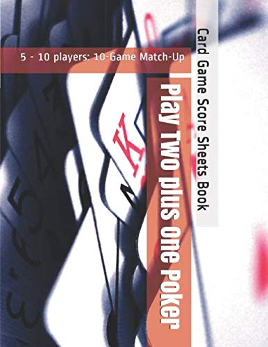 Play Two plus One Poker - 5 - 10 players: 10-Game Match-Up - Card Game Score Sheets Book