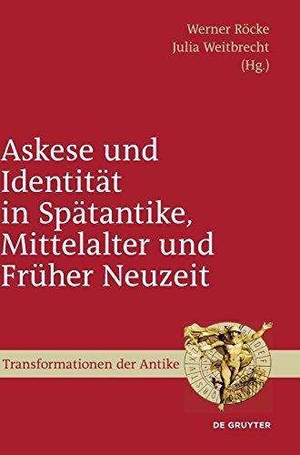 Askese und Identität in Spätantike, Mittelalter und Früher Neuzeit (Transformationen der Antike, Band 14)