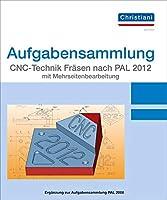 Aufgabensammlung CNC-Technik Fraesen nach PAL 2020 mit Mehrseitenbearbeitung. Aufgaben