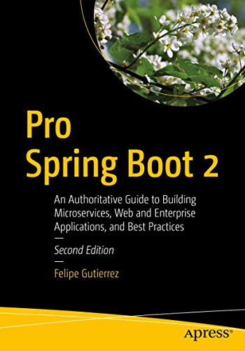 Compare Textbook Prices for Pro Spring Boot 2: An Authoritative Guide to Building Microservices, Web and Enterprise Applications, and Best Practices 2nd ed. Edition ISBN 9781484236758 by Gutierrez, Felipe
