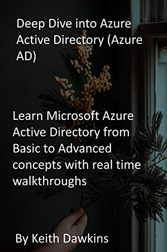 Deep Dive into Azure Active Directory (Azure AD): Learn Microsoft Azure Active Directory from Basic to Advanced concepts with real time walkthroughs (English Edition)