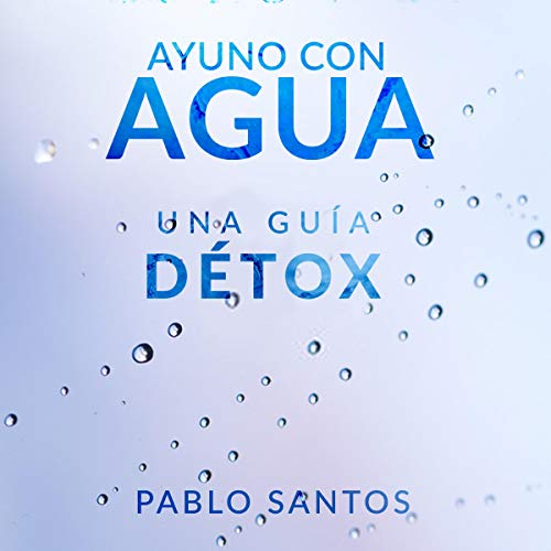 Ayuno con Agua [Fasting with Water] Audiobook By Pablo Santos cover art