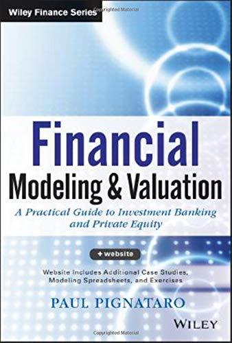 Financial Modeling and Valuation: A Practical Guide to Investment Banking and Private Equity: 876 (Wiley Finance)