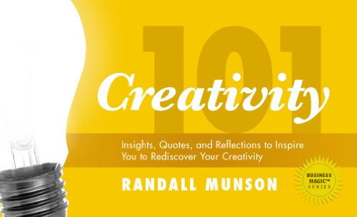 Creativity 101: Insights, Quotes, and Reflections to Inspire You to Rediscover Your Creativity (Business Magic®, Randall Munson's 100 Series Book 1)